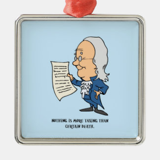 Nothing Is More Taxing Than Certain Death Silver-Colored Square Ornament