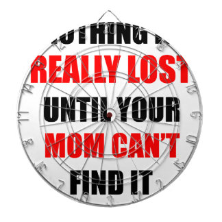 Nothing Is Really Lost Until Your Mom Can't Find Dartboard