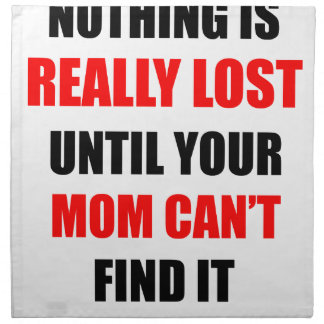 Nothing Is Really Lost Until Your Mom Can't Find Napkin