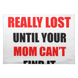 Nothing Is Really Lost Until Your Mom Can't Find Place Mat
