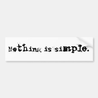 Nothing is simple. bumper sticker