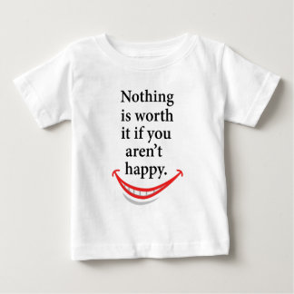 nothing is worth it if you aren't happy baby T-Shirt