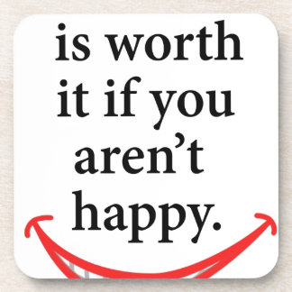 nothing is worth it if you aren't happy coaster