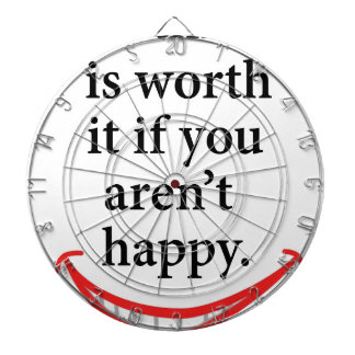 nothing is worth it if you aren't happy dartboard