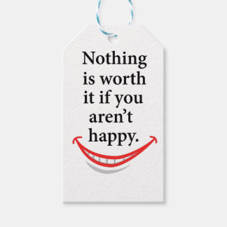 nothing is worth it if you aren't happy gift tags