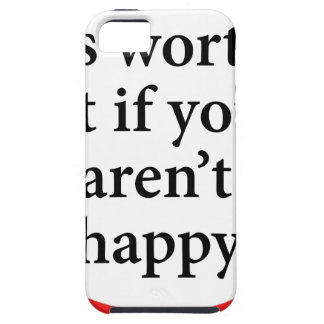 nothing is worth it if you aren't happy iPhone 5 covers