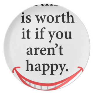 nothing is worth it if you aren't happy plate