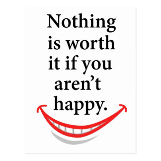 nothing is worth it if you aren't happy postcard