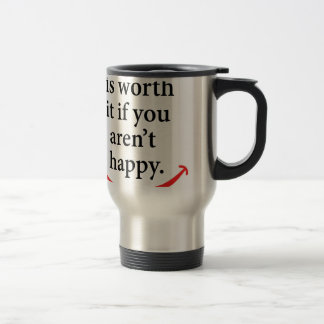 nothing is worth it if you aren't happy travel mug