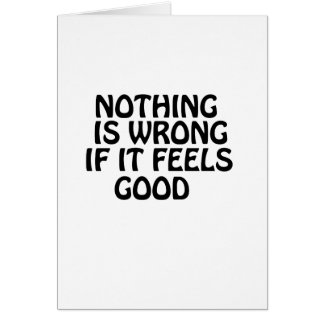 Nothing is wrong if it feels good cards