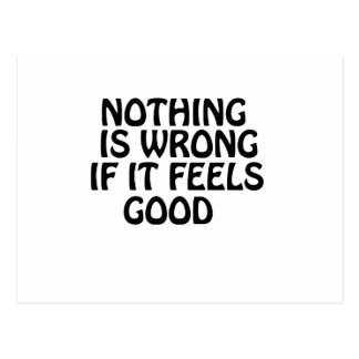 Nothing is wrong if it feels good postcard