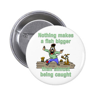 Nothing Makes a Fish Bigger 2 Inch Round Button