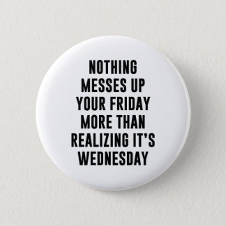 Nothing Messes Up Your Friday 2 Inch Round Button