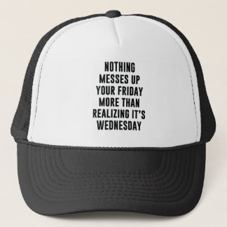 Nothing Messes Up Your Friday Trucker Hat