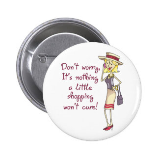 NOTHING SHOPPING WONT CURE 2 INCH ROUND BUTTON