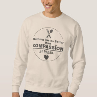 Nothing Tastes Better Than Compassion Go Vegan Sweatshirt