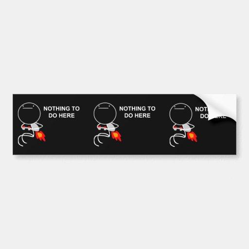 Nothing To Do Here - Bumper Black Sticker Bumper Sticker