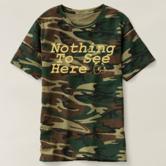 """""""NOTHING TO SEE HERE"""" Funny Camo Tee"""