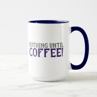Nothing Until Coffee Mug