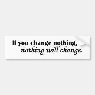 Nothing Will Change Bumper Sticker