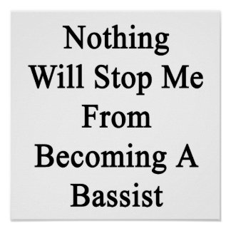Nothing Will Stop Me From Becoming A Bassist Poster