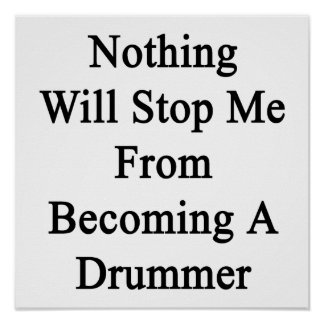 Nothing Will Stop Me From Becoming A Drummer Poster