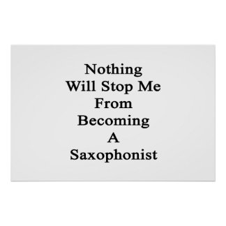Nothing Will Stop Me From Becoming A Saxophonist Poster