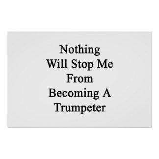 Nothing Will Stop Me From Becoming A Trumpeter Poster