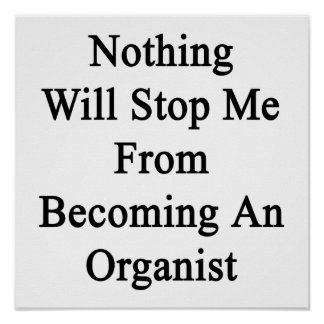 Nothing Will Stop Me From Becoming An Organist Poster