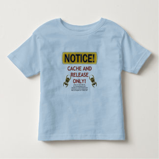 NOTICE CACHE AND RELEASE ONLY! GEOCACHING TODDLER T-SHIRT
