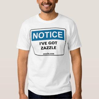 NOTICE I'VE GOT ZAZZLE SHIRTS