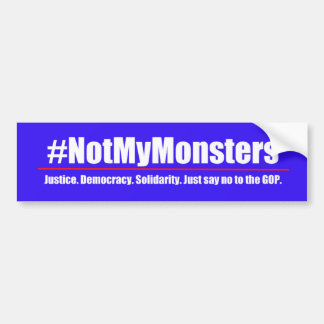 #NotMyMonsters - Say No to the GOP bumper sticker