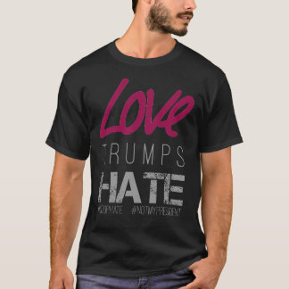 #NotMyPresident Love Trumps Hate Human Rights T-Shirt
