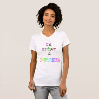 Novelty Sewing Themed T-shirt I'd Rather Be Sewing