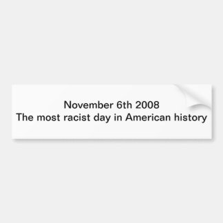 November 6th 2008 The most racist day in American Bumper Sticker