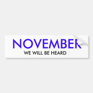 NOVEMBER, WE WILL BE HEARD BUMPER STICKER