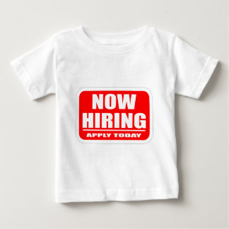Now Hiring Baby T-Shirt