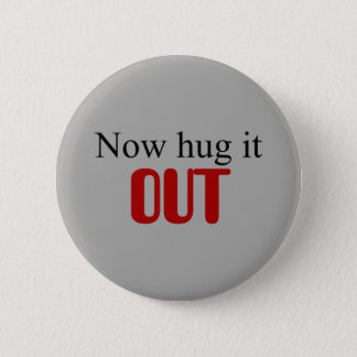 Now hug it out 2 inch round button