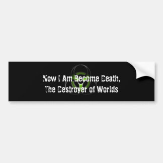 Now I Am Become Death Bumper Sticker
