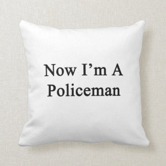 Now I'm A Policeman Throw Pillow