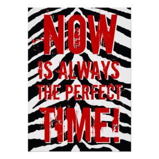 Now is always the perfect time, Motivational Poster