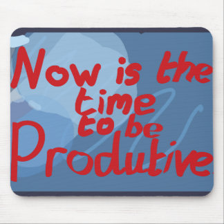 Now is the time to be productive mouse pad