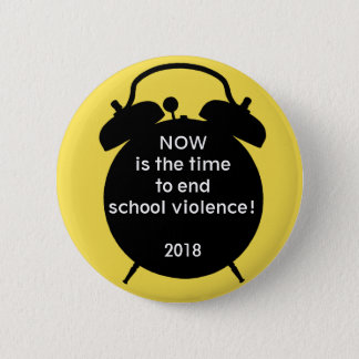 Now is the time to end school violence! 2018 2 inch round button