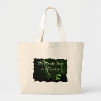 Now is the Time to Worship Large Tote Bag