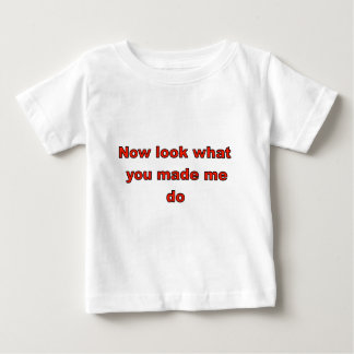 Now look what you made me do tshirt