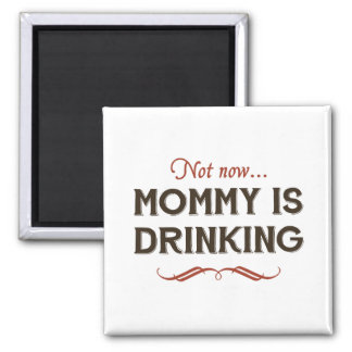 Now Now Mommy is Drinking Refrigerator Magnet