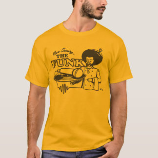 NOW SERVING THE FUNK T-Shirt