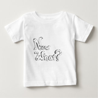 Now what? t shirt