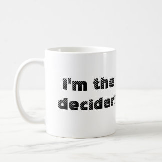 Now you can be the decider too mug right-hand