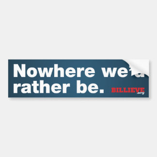 """Nowhere we'd rather be."" Bumper Sticker"